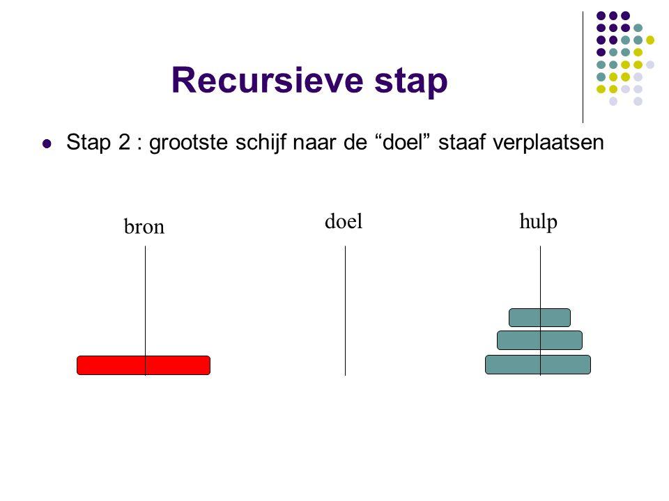 """Recursieve stap Stap 2 : grootste schijf naar de """"doel"""" staaf verplaatsen bron doelhulp"""