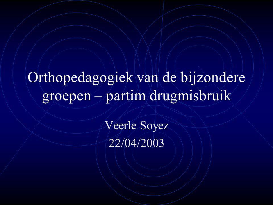 Orthopedagogiek van de bijzondere groepen – partim drugmisbruik Veerle Soyez 22/04/2003