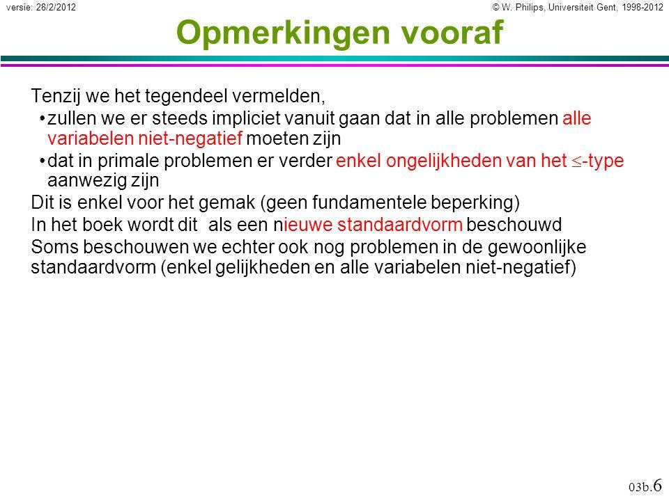 © W. Philips, Universiteit Gent, 1998-2012versie: 28/2/2012 03b. 6 Opmerkingen vooraf Tenzij we het tegendeel vermelden, zullen we er steeds impliciet