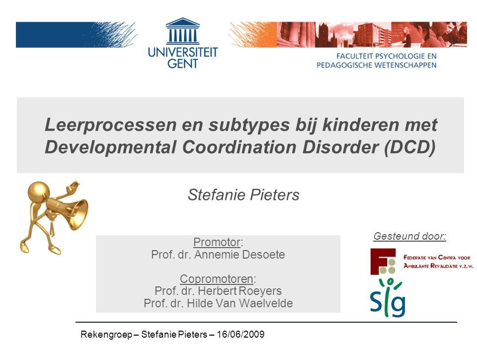 Overzicht presentatie: Probleemstelling Onderzoeksdesign Preliminaire resultaten Rekengroep – Stefanie Pieters – 16/06/2009