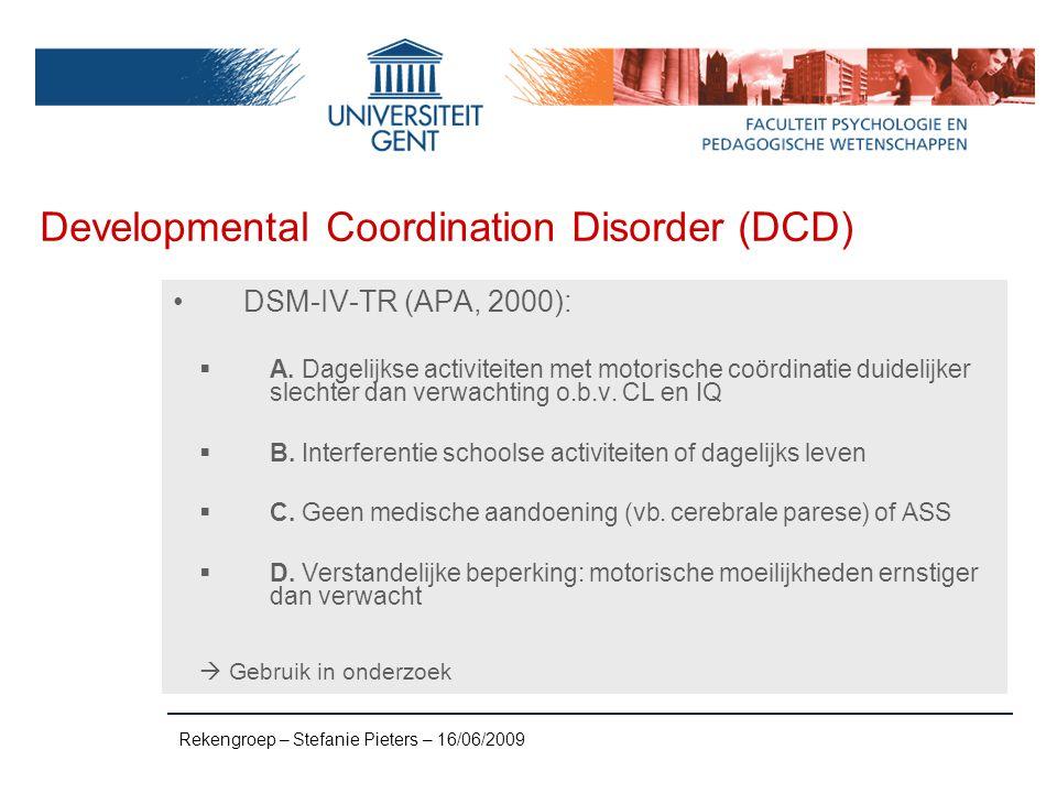 Specific Developmental Disorder of Motor Function (SDDMF) ICD-10 (WHO, 1992)  Ernstige stoornis van de ontwikkeling van motorische coördinatie  Geen verklaring i.t.v.