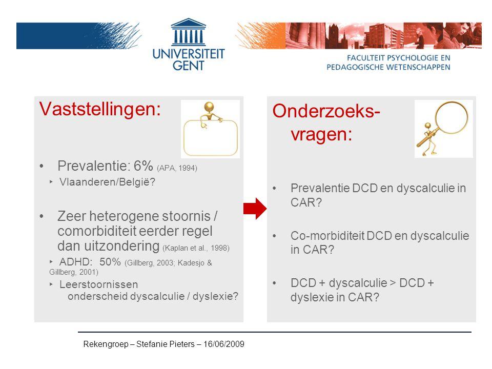 Methode Registratie: ‣ Aanmeldingsklacht ‣ RIZIV-code ‣ ICD-10 codes  3658 patiënten CAR Vlaanderen Rekengroep – Stefanie Pieters – 16/06/2009
