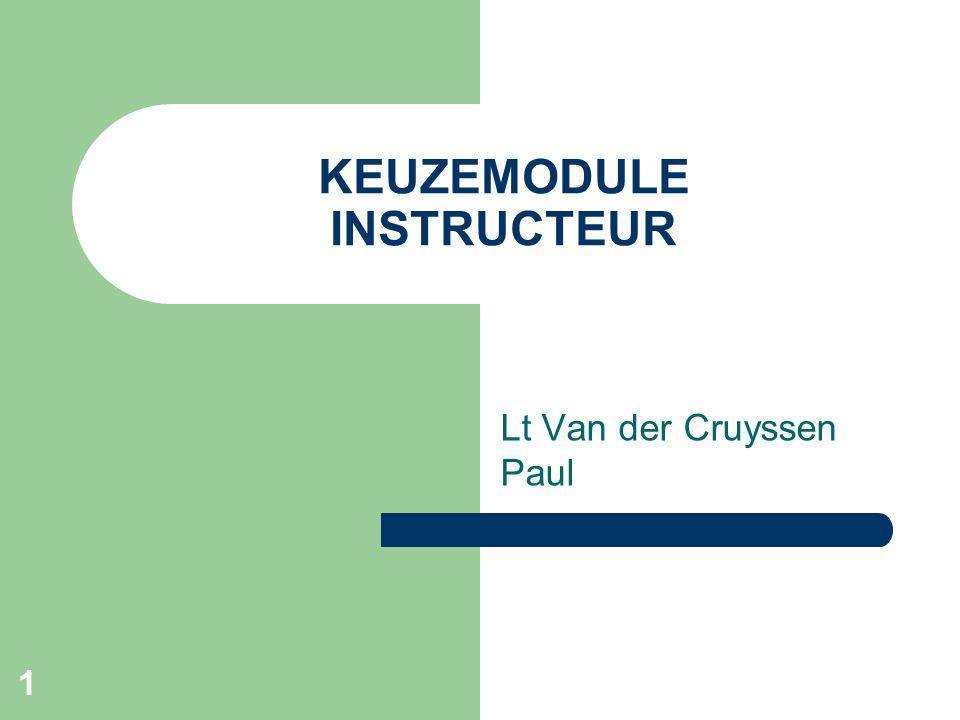 1 KEUZEMODULE INSTRUCTEUR Lt Van der Cruyssen Paul