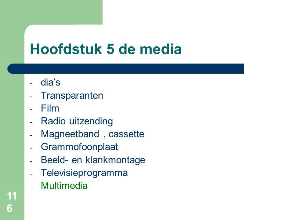 116 Hoofdstuk 5 de media - dia's - Transparanten - Film - Radio uitzending - Magneetband, cassette - Grammofoonplaat - Beeld- en klankmontage - Televisieprogramma - Multimedia