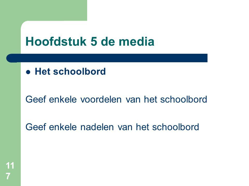 117 Hoofdstuk 5 de media Het schoolbord Geef enkele voordelen van het schoolbord Geef enkele nadelen van het schoolbord
