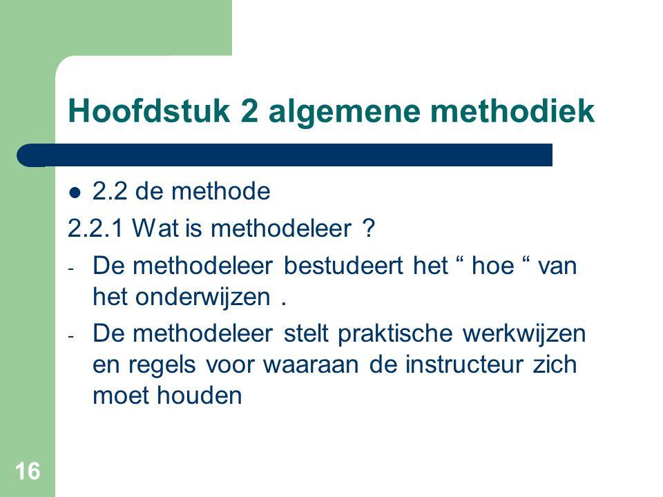 16 Hoofdstuk 2 algemene methodiek 2.2 de methode 2.2.1 Wat is methodeleer .