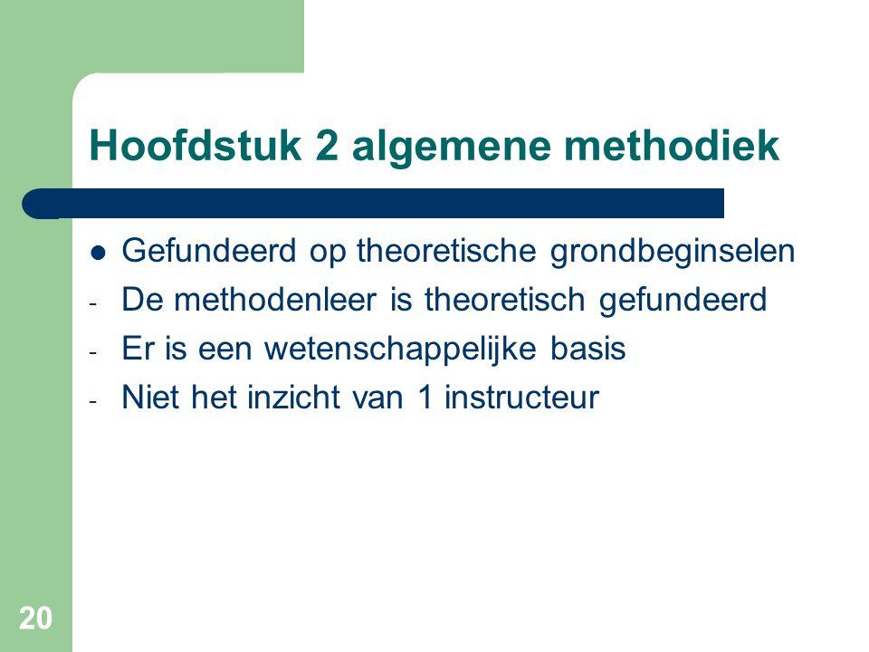 20 Hoofdstuk 2 algemene methodiek Gefundeerd op theoretische grondbeginselen - De methodenleer is theoretisch gefundeerd - Er is een wetenschappelijke basis - Niet het inzicht van 1 instructeur
