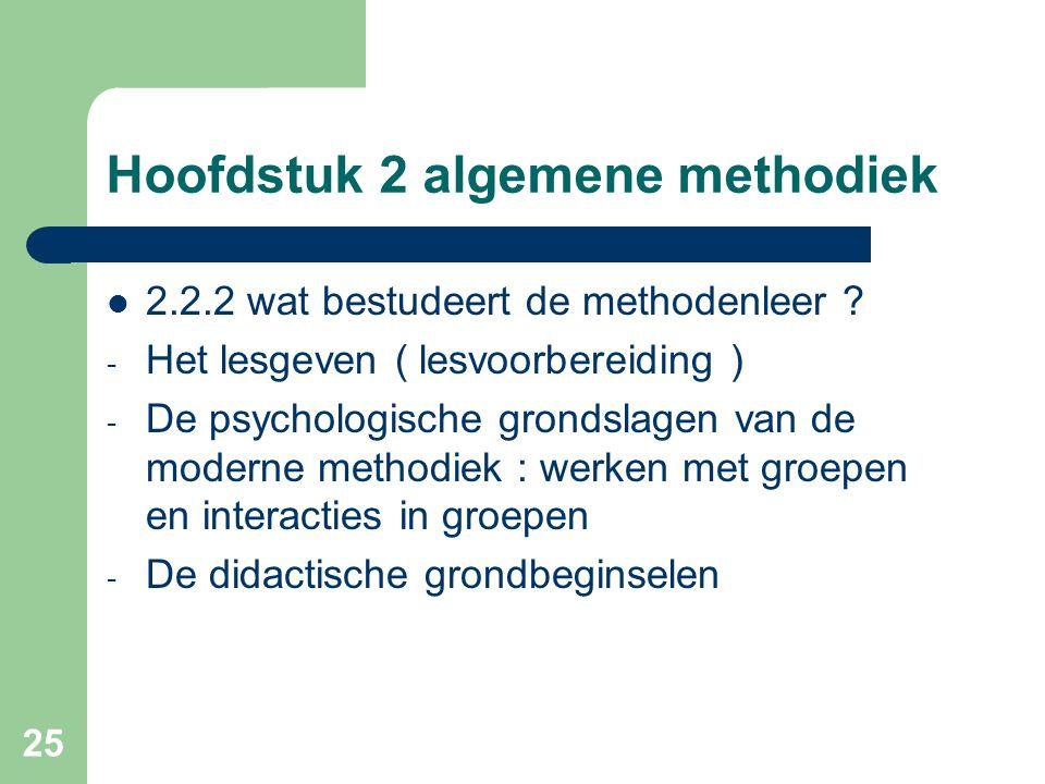 25 Hoofdstuk 2 algemene methodiek 2.2.2 wat bestudeert de methodenleer .