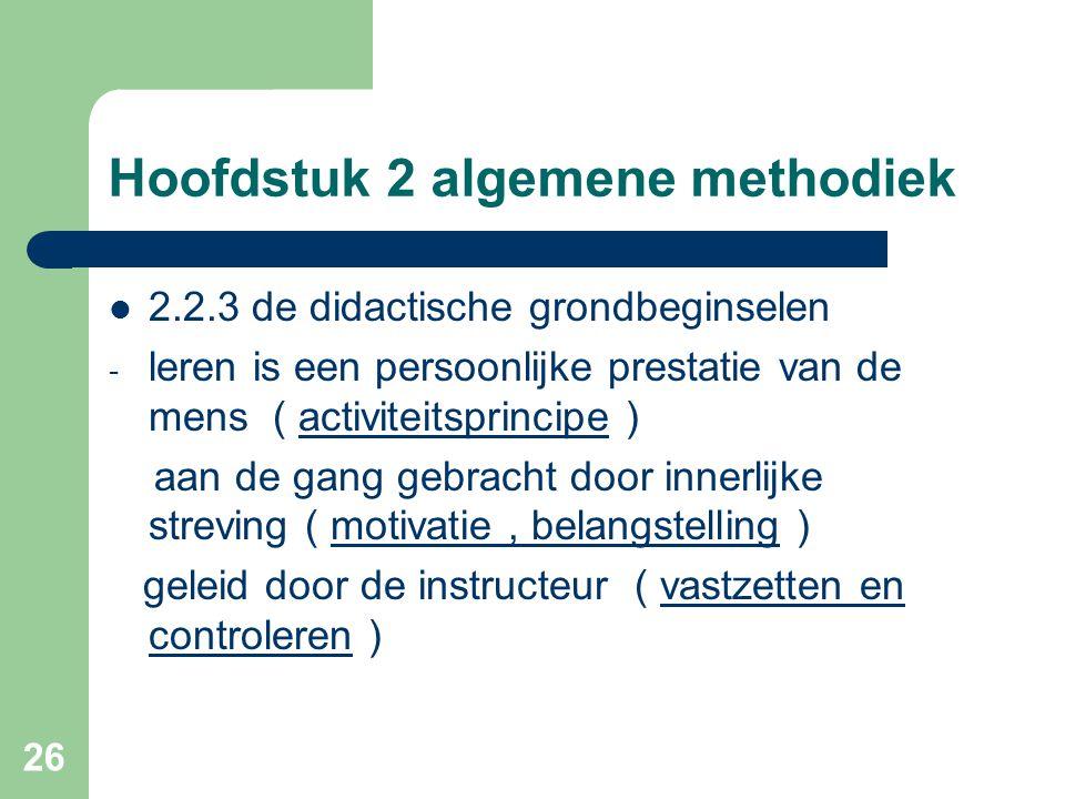 26 Hoofdstuk 2 algemene methodiek 2.2.3 de didactische grondbeginselen - leren is een persoonlijke prestatie van de mens ( activiteitsprincipe ) aan de gang gebracht door innerlijke streving ( motivatie, belangstelling ) geleid door de instructeur ( vastzetten en controleren )