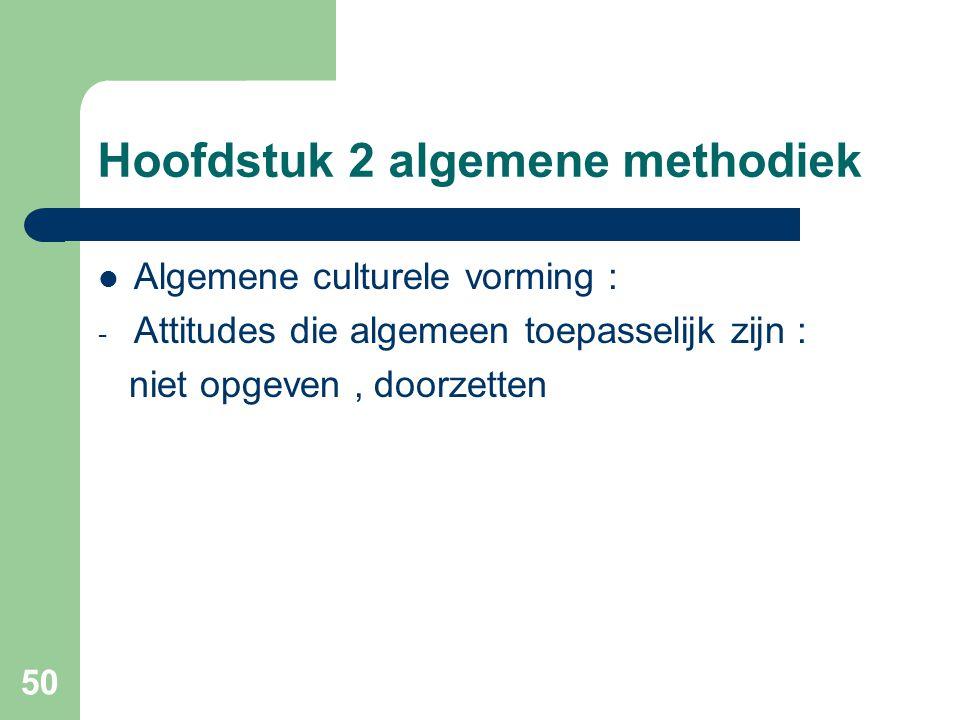 50 Hoofdstuk 2 algemene methodiek Algemene culturele vorming : - Attitudes die algemeen toepasselijk zijn : niet opgeven, doorzetten
