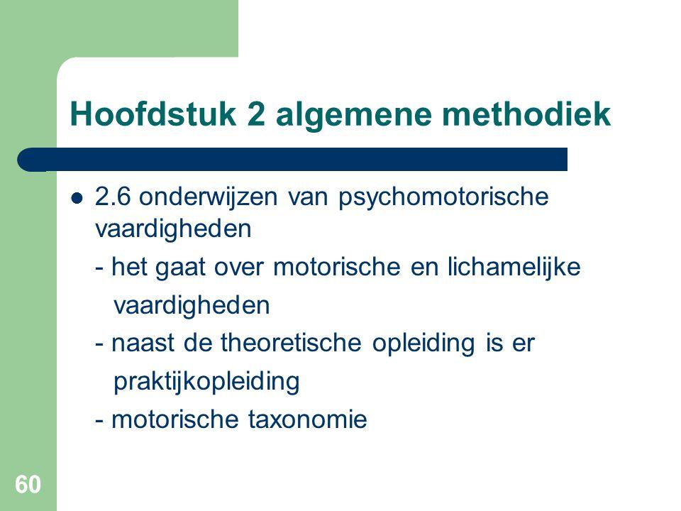 60 Hoofdstuk 2 algemene methodiek 2.6 onderwijzen van psychomotorische vaardigheden - het gaat over motorische en lichamelijke vaardigheden - naast de theoretische opleiding is er praktijkopleiding - motorische taxonomie