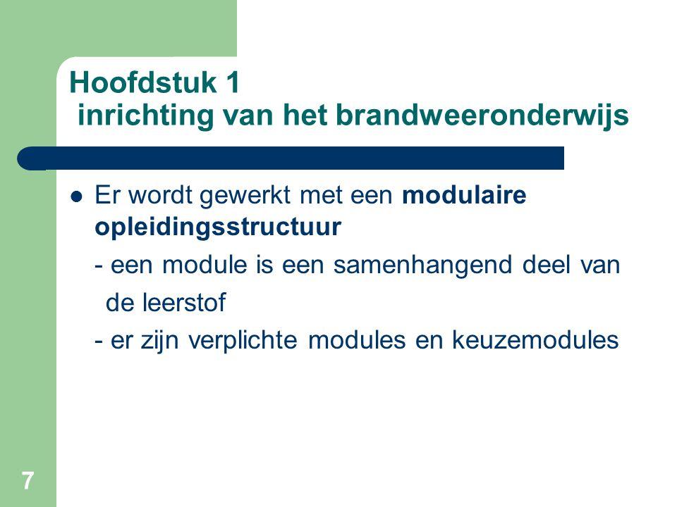 7 Hoofdstuk 1 inrichting van het brandweeronderwijs Er wordt gewerkt met een modulaire opleidingsstructuur - een module is een samenhangend deel van de leerstof - er zijn verplichte modules en keuzemodules