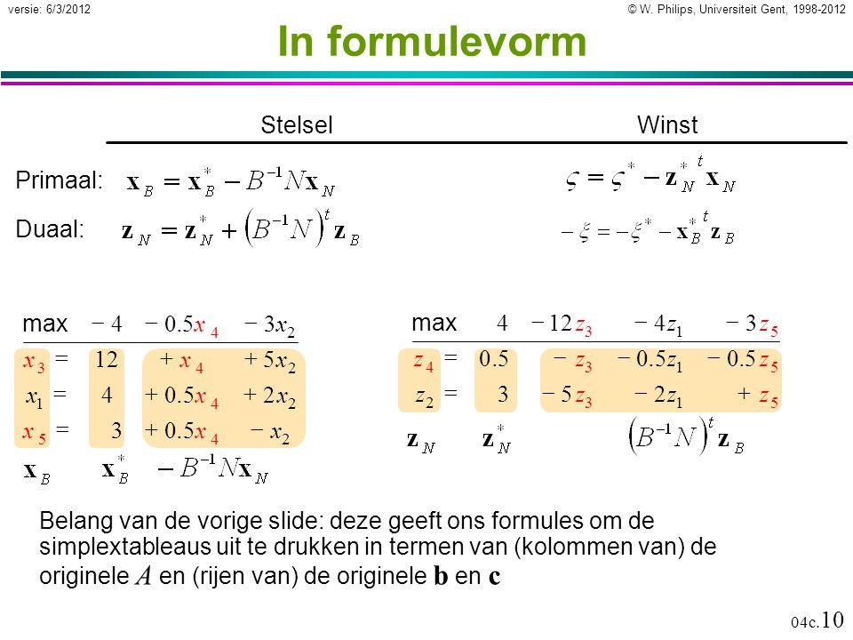 © W. Philips, Universiteit Gent, 1998-2012versie: 6/3/2012 04c. 10 In formulevorm Belang van de vorige slide: deze geeft ons formules om de simplextab