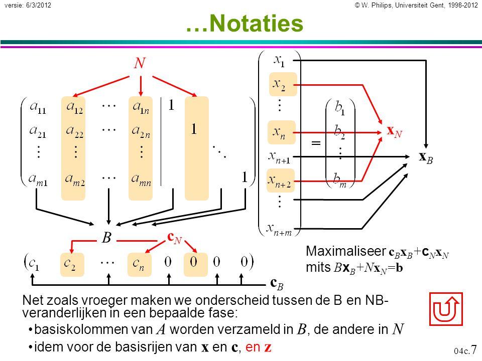 © W. Philips, Universiteit Gent, 1998-2012versie: 6/3/2012 04c. 7 xNxN cNcN N …Notaties Net zoals vroeger maken we onderscheid tussen de B en NB- vera