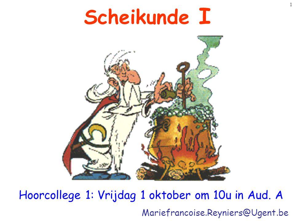 1 Mariefrancoise.Reyniers@Ugent.be Scheikunde I Hoorcollege 1: Vrijdag 1 oktober om 10u in Aud. A