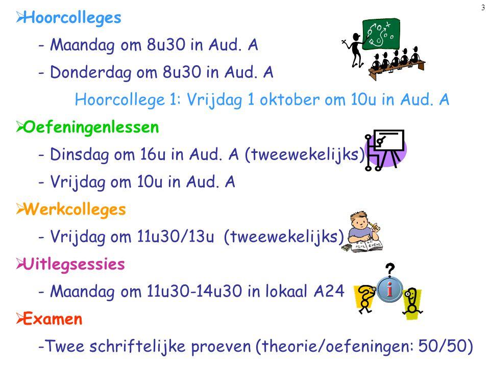 3 Hoorcollege 1: Vrijdag 1 oktober om 10u in Aud. A  Hoorcolleges  Oefeningenlessen  Uitlegsessies - Vrijdag om 10u in Aud. A - Dinsdag om 16u in A