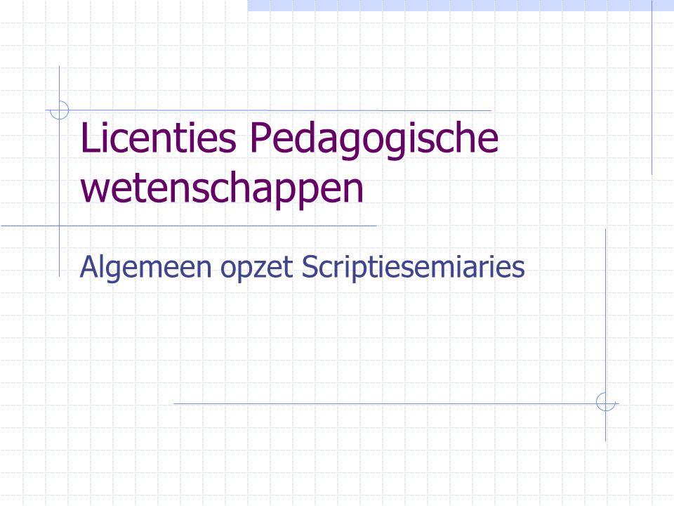 Licenties Pedagogische wetenschappen Algemeen opzet Scriptiesemiaries