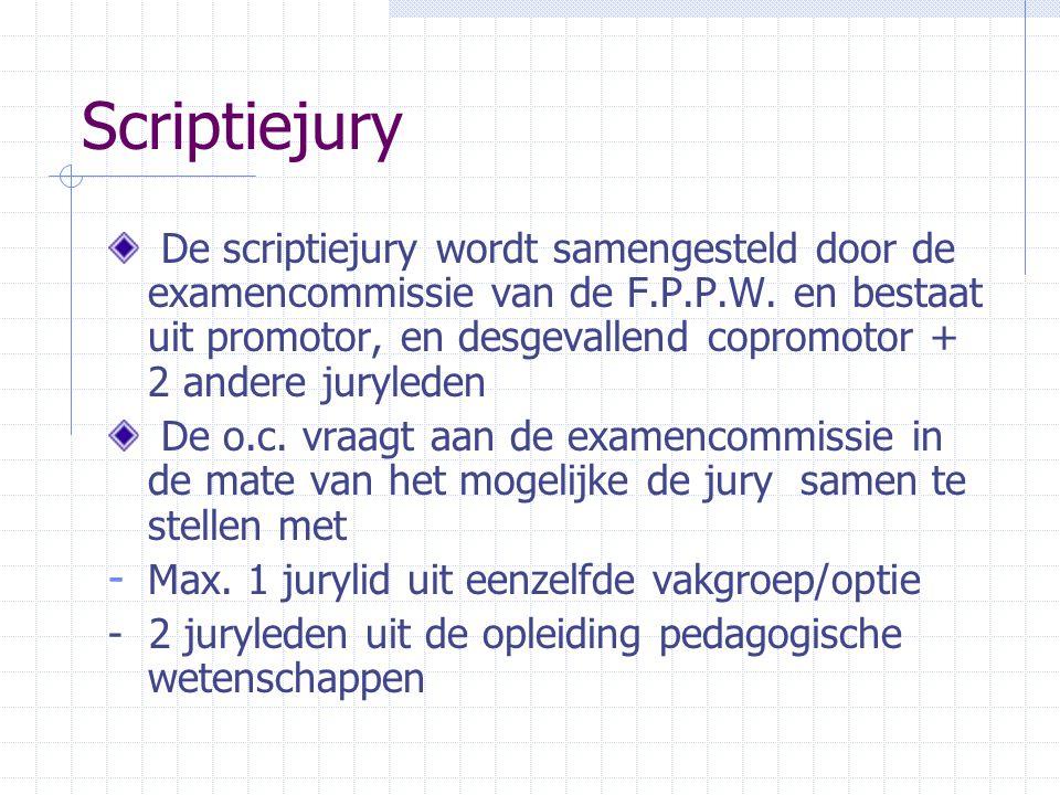 Scriptiejury De scriptiejury wordt samengesteld door de examencommissie van de F.P.P.W.