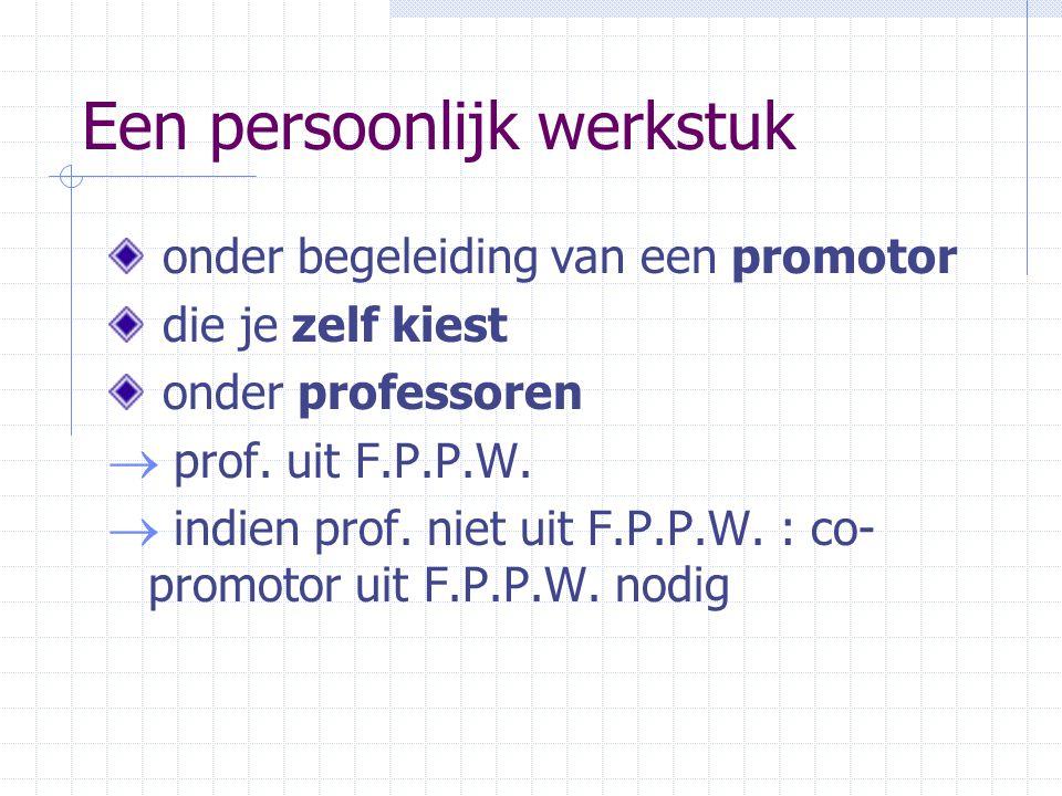 Een persoonlijk werkstuk onder begeleiding van een promotor die je zelf kiest onder professoren  prof.