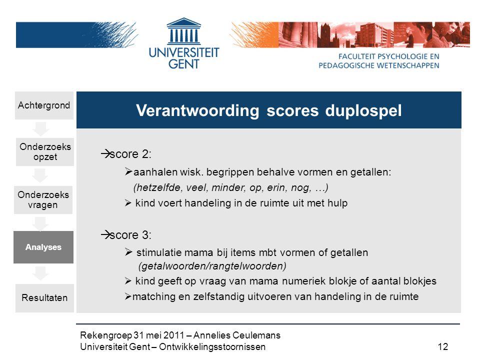 Rekengroep 31 mei 2011 – Annelies Ceulemans Universiteit Gent – Ontwikkelingsstoornissen 12  score 2:  aanhalen wisk.