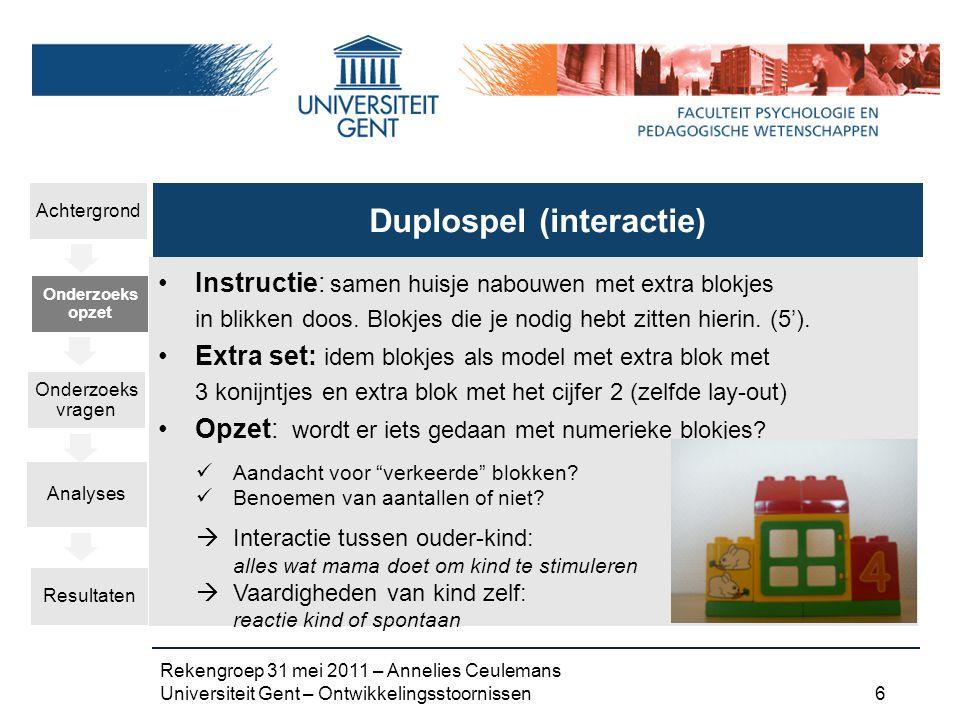 Rekengroep 31 mei 2011 – Annelies Ceulemans Universiteit Gent – Ontwikkelingsstoornissen 6 Instructie: samen huisje nabouwen met extra blokjes in blikken doos.