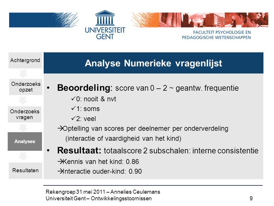 Rekengroep 31 mei 2011 – Annelies Ceulemans Universiteit Gent – Ontwikkelingsstoornissen 9 Beoordeling: score van 0 – 2 ~ geantw.