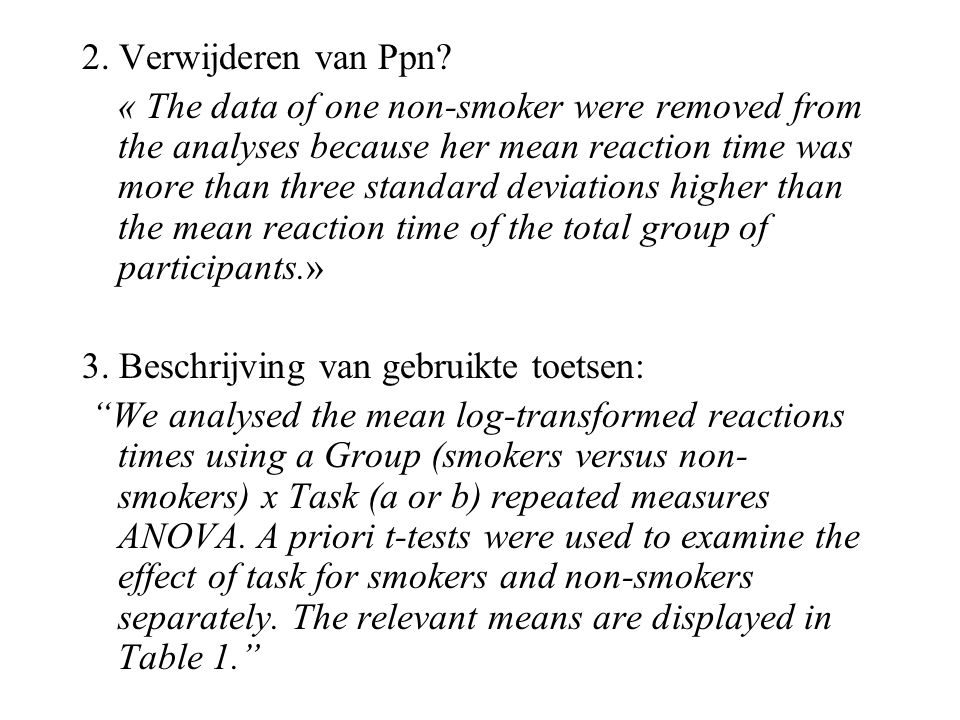 2. Verwijderen van Ppn? « The data of one non-smoker were removed from the analyses because her mean reaction time was more than three standard deviat