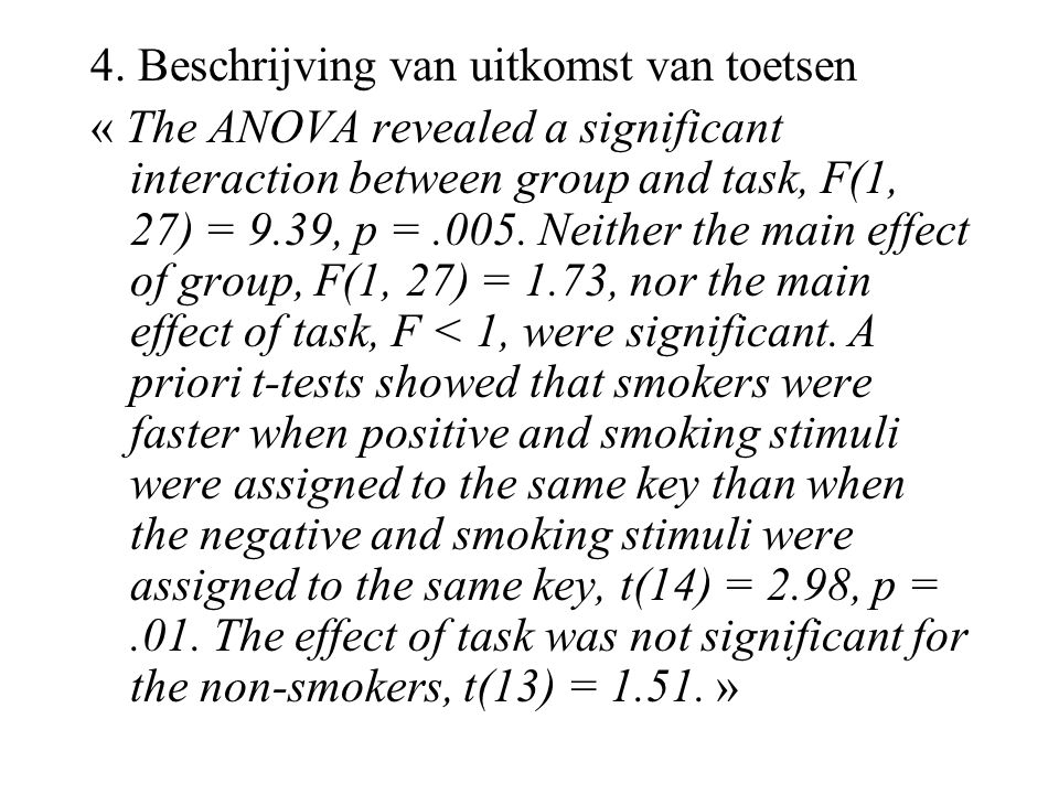 4. Beschrijving van uitkomst van toetsen « The ANOVA revealed a significant interaction between group and task, F(1, 27) = 9.39, p =.005. Neither the
