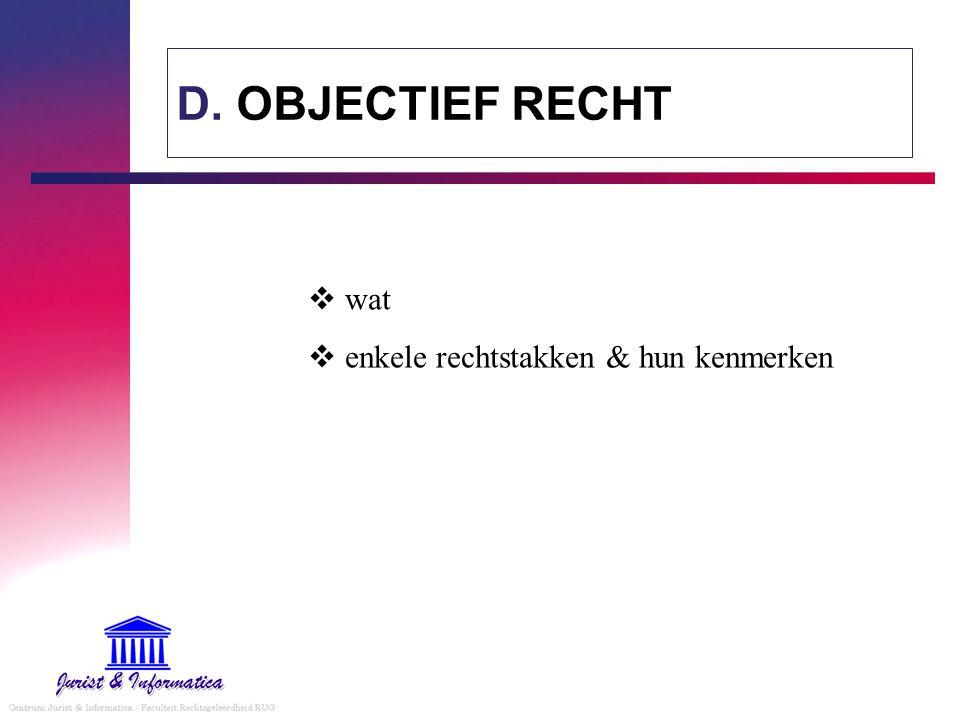 D. OBJECTIEF RECHT  wat  enkele rechtstakken & hun kenmerken