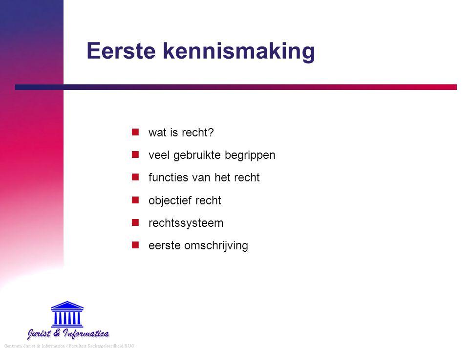 Eerste kennismaking wat is recht? veel gebruikte begrippen functies van het recht objectief recht rechtssysteem eerste omschrijving