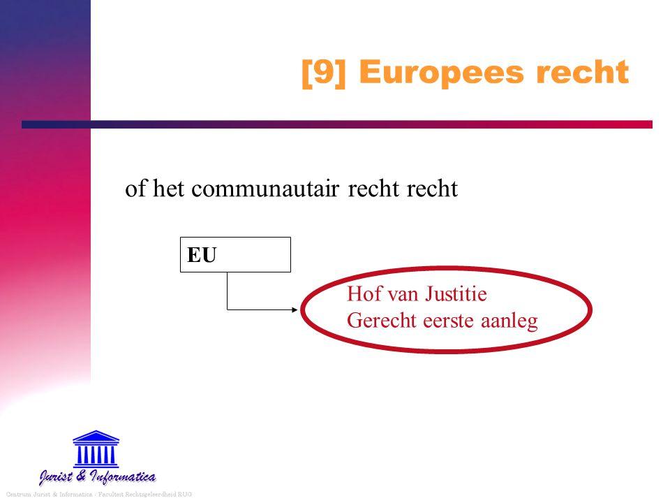 [9] Europees recht of het communautair recht recht Hof van Justitie Gerecht eerste aanleg EU