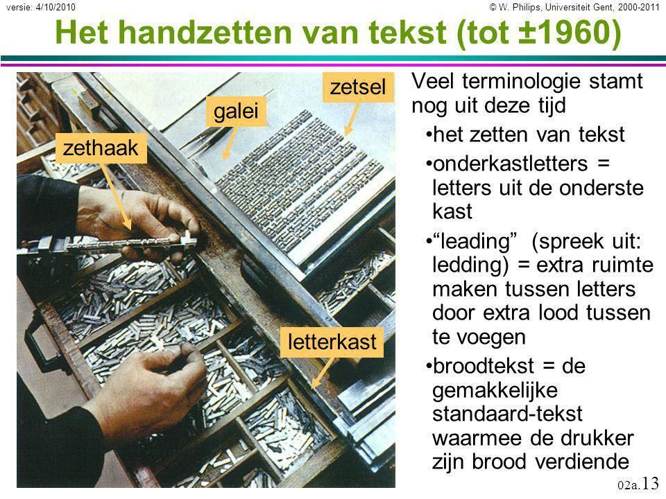 © W. Philips, Universiteit Gent, 2000-2011versie: 4/10/2010 02a. 13 Het handzetten van tekst (tot ±1960) Veel terminologie stamt nog uit deze tijd het