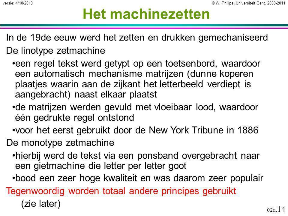 © W. Philips, Universiteit Gent, 2000-2011versie: 4/10/2010 02a. 14 Het machinezetten In de 19de eeuw werd het zetten en drukken gemechaniseerd De lin