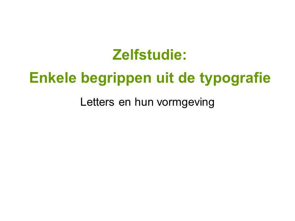 Zelfstudie: Enkele begrippen uit de typografie Letters en hun vormgeving