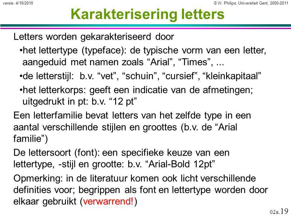 © W. Philips, Universiteit Gent, 2000-2011versie: 4/10/2010 02a. 19 Karakterisering letters Letters worden gekarakteriseerd door het lettertype (typef