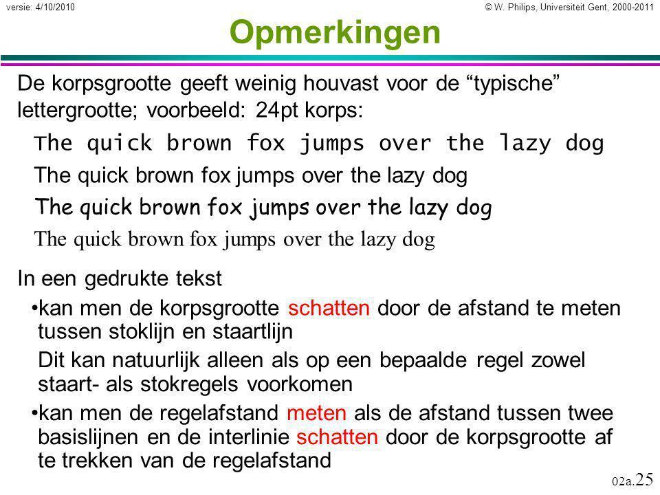 """© W. Philips, Universiteit Gent, 2000-2011versie: 4/10/2010 02a. 25 Opmerkingen De korpsgrootte geeft weinig houvast voor de """"typische"""" lettergrootte;"""