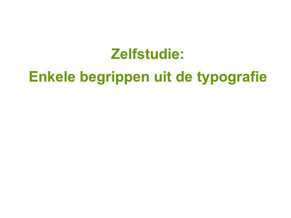 Zelfstudie: Enkele begrippen uit de typografie