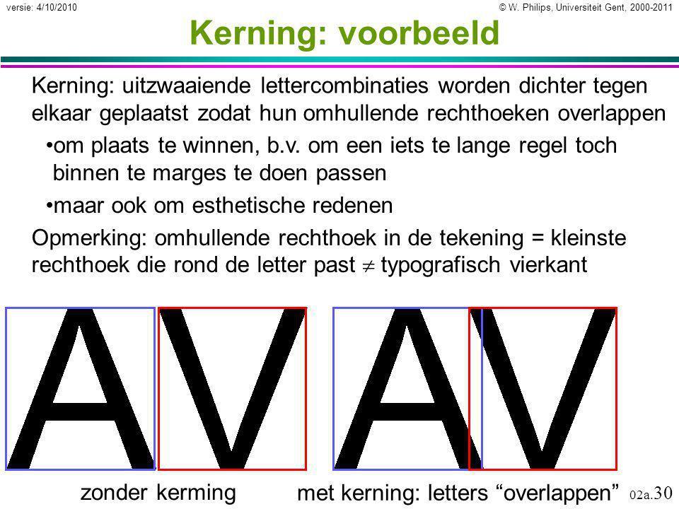 © W. Philips, Universiteit Gent, 2000-2011versie: 4/10/2010 02a. 30 Kerning: voorbeeld Kerning: uitzwaaiende lettercombinaties worden dichter tegen el