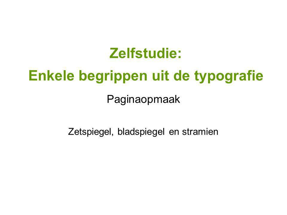 Zelfstudie: Enkele begrippen uit de typografie Zetspiegel, bladspiegel en stramien Paginaopmaak