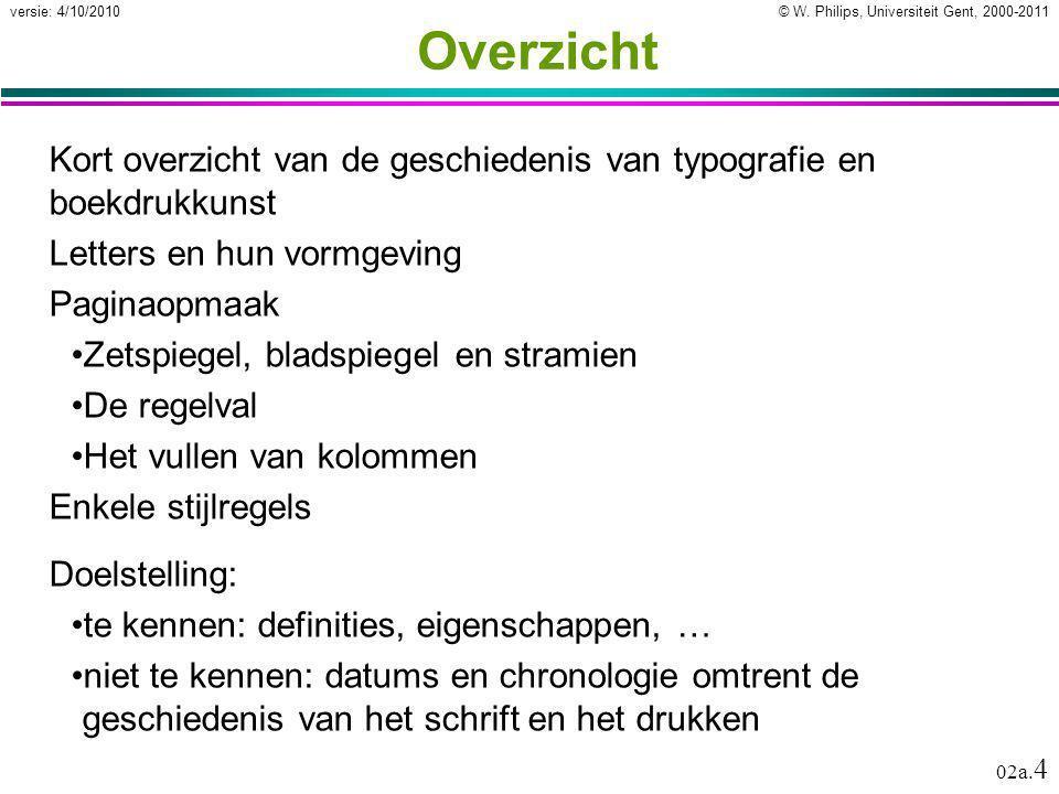 © W. Philips, Universiteit Gent, 2000-2011versie: 4/10/2010 02a. 4 Overzicht Kort overzicht van de geschiedenis van typografie en boekdrukkunst Letter