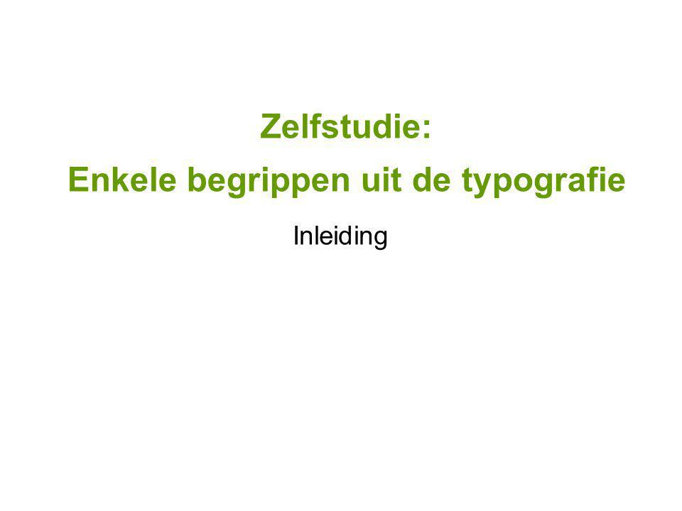 Zelfstudie: Enkele begrippen uit de typografie Inleiding