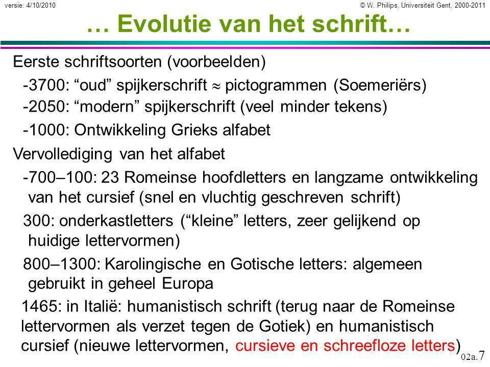 """© W. Philips, Universiteit Gent, 2000-2011versie: 4/10/2010 02a. 7 … Evolutie van het schrift… Eerste schriftsoorten (voorbeelden) -3700: """"oud"""" spijke"""