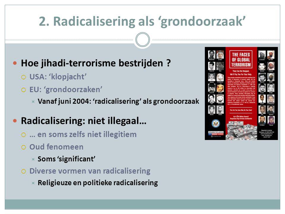 Religieuze radicalisering Niet louter islamitisch Drijfveer: zoeken naar identiteit  Wie als Moslim wordt bestempeld, gaat zich als Moslim gedragen… … zoals de geuzen in de 16 de eeuw Omgevingsfactor: onzekerheid  Religie, natie: identitaire 'reddingsboeien'  'well-established religious identity actually protects against violent radicalisation' (MI5, 2008)