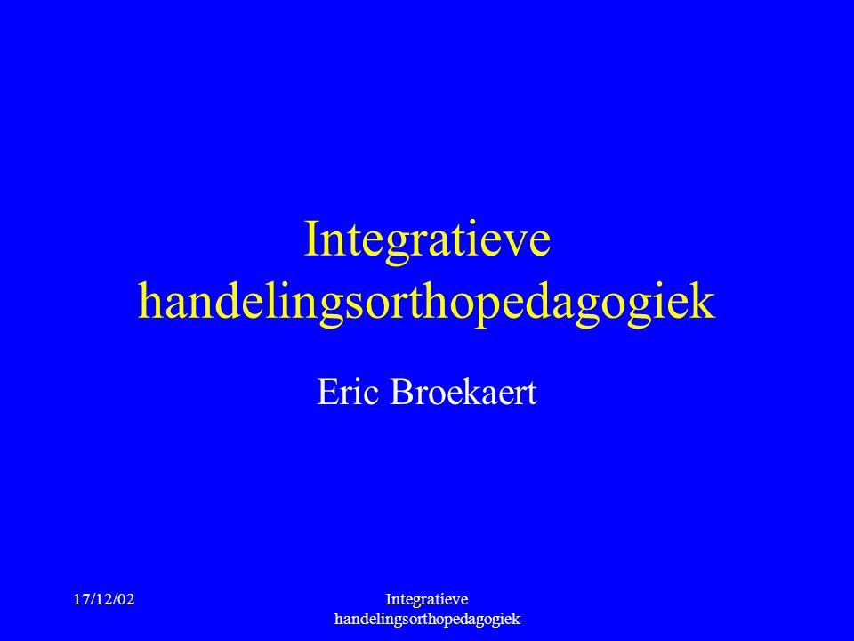 17/12/02Integratieve handelingsorthopedagogiek Eric Broekaert