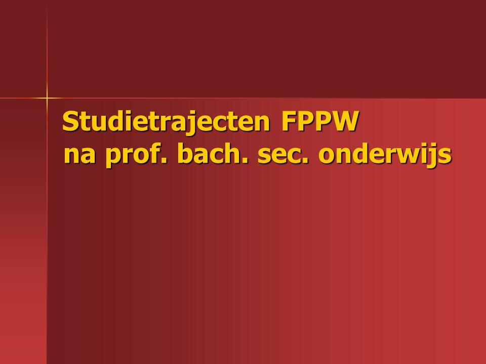 Studietrajecten FPPW na prof. bach. sec. onderwijs Studietrajecten FPPW na prof. bach. sec. onderwijs