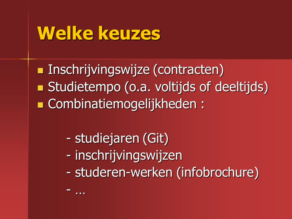 Welke keuzes Inschrijvingswijze (contracten) Inschrijvingswijze (contracten) Studietempo (o.a. voltijds of deeltijds) Studietempo (o.a. voltijds of de