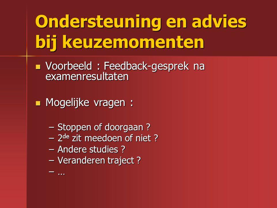 Ondersteuning en advies bij keuzemomenten Voorbeeld : Feedback-gesprek na examenresultaten Voorbeeld : Feedback-gesprek na examenresultaten Mogelijke