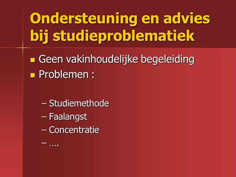 Ondersteuning en advies bij studieproblematiek Geen vakinhoudelijke begeleiding Geen vakinhoudelijke begeleiding Problemen : Problemen : –Studiemethod