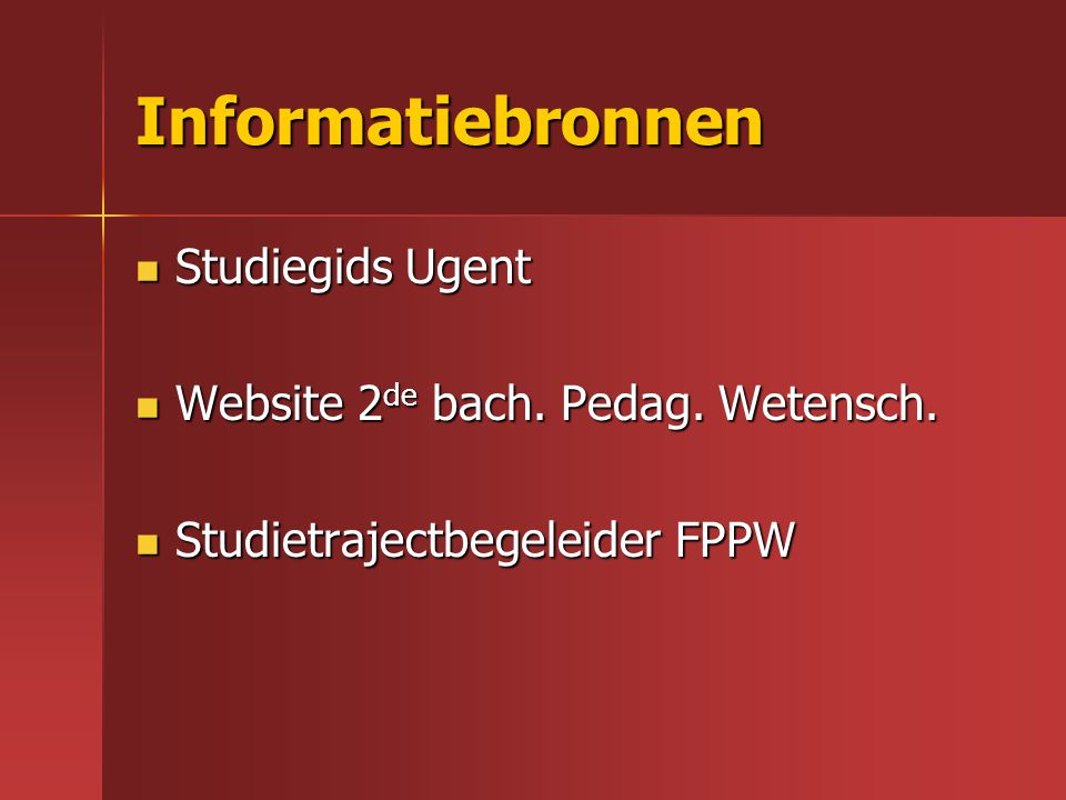 Informatiebronnen Studiegids Ugent Studiegids Ugent Website 2 de bach. Pedag. Wetensch. Website 2 de bach. Pedag. Wetensch. Studietrajectbegeleider FP