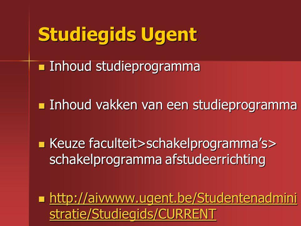 Studiegids Ugent Inhoud studieprogramma Inhoud studieprogramma Inhoud vakken van een studieprogramma Inhoud vakken van een studieprogramma Keuze facul